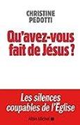 Qu'avez-vous fait de Jésus ? Les silences coupables de l'Eglise