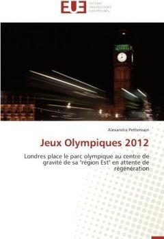 Livres Couvertures de Jeux Olympiques 2012: Londres place le parc olympique au centre de gravit?? de sa r??gion Est en attente de r??g??n??ration by Alexandra Pettersson (2012-05-28)