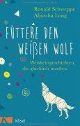 Buchdeckel von Füttere den weißen Wolf: Weisheitsgeschichten, die glücklich machen