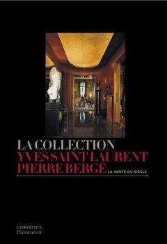 Livres Couvertures de La collection Yves Saint Laurent Pierre Bergé : La vente du siècle
