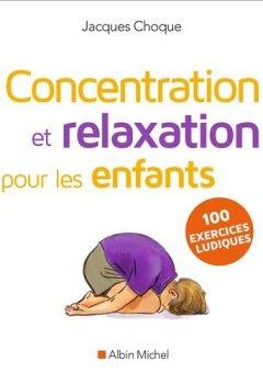 Livres Couvertures de Concentration et relaxation pour les enfants : 100 exercices ludiques à faire à l'école ou à la maison