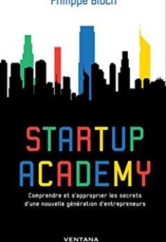 Livres Couvertures de Startup Academy: Comprendre et s'approprier les secrets d'une nouvelle génération d'entrepreneurs