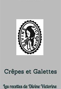 Livres Couvertures de Crêpes et Galettes: Les recettes de Divine Victorine