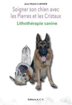 Livres Couvertures de Soigner son chien avec les Pierres et les Cristaux - Lithothérapie canine