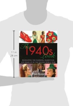 Livres Couvertures de The 1940s Look: Recreating the Fashions, Hairstyles and Make-up of the Second World War
