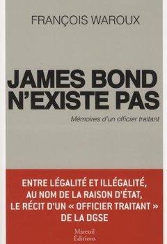 Livres Couvertures de James Bond n'existe pas, mémoires d'un officier traitant