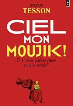 Livres Couvertures de Ciel mon moujik ! - Et si vous parliez russe sans le savoir ?
