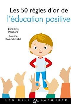 Livres Couvertures de Les 50 règles d'or de l'éducation positive