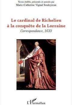 Livres Couvertures de Le cardinal de Richelieu à la conquête de la Lorraine : Correspondance, 1633