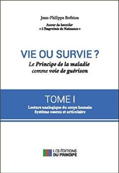 Livres Couvertures de Vie ou survie ? Le Principe de la maladie comme voie de guérison T1