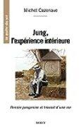 Jung, l'expérience intérieure : Pensée jungienne et travail d'une vie (La quête du soi)