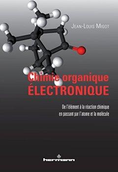 Livres Couvertures de Chimie organique électronique: De l'élément à la réaction chimique en passant par l'atome et la molécule