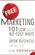 Free Marketing: 101 Low and No–Cost Ways to Grow Your Business, Online and Off