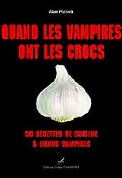 Livres Couvertures de Quand les vampires ont les crocs : 50 recettes de cuisine et menus vampires