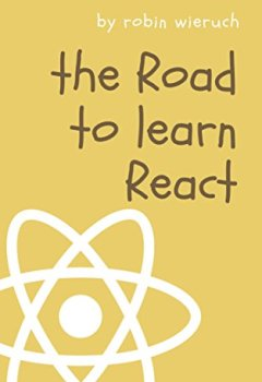 Livres Couvertures de The Road to learn React: Your journey to master plain yet pragmatic React.js (English Edition)