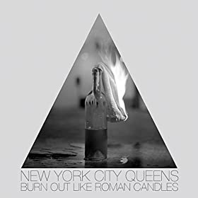 New York City Queens, Burn Out Like A Roman Candle