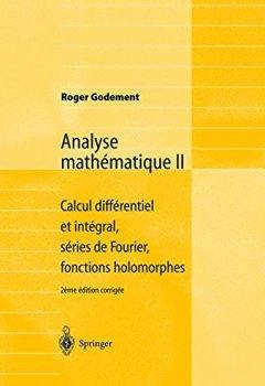 Livres Couvertures de Analyse mathématique II : Calcul différentiel et intégral, séries de Fourier, fonctions holomorphes