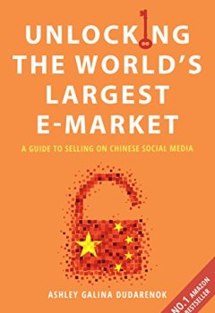 Livres Couvertures de Unlocking the World's Largest E-market: A Guide To Selling on Chinese Social Media (English Edition)