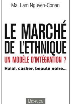 Livres Couvertures de Le marché de l'ethnique, un modèle d'intégration ? : Halal, casher, beauté noire …