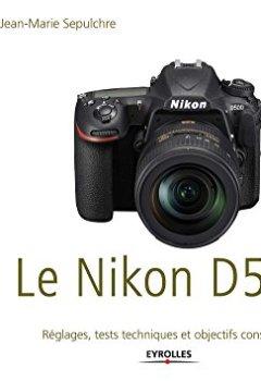 Livres Couvertures de Le Nikon D500: Exclusivité ebook - Disponible uniquement en version numérique à télécharger - Réglages, tests techniques et objectifs conseillés