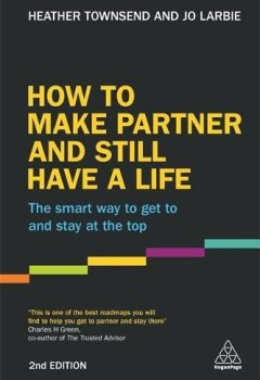 Livres Couvertures de How to Make Partner and Still Have a Life: The Smart Way to Get to and Stay at the Top