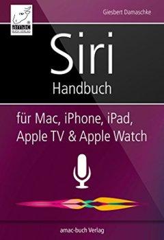 Buchdeckel von Siri Handbuch: für Mac, iPhone, iPad, Apple TV & Apple Watch