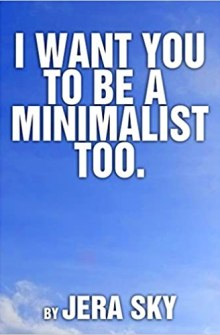 I Want You To Be A Minimalist Too by Jera Sky