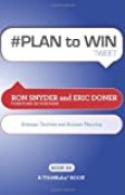 # PLAN to WIN tweet Book01: Build Your Business thru Territory and Strategic Account Planning by Ron Snyder (17-Aug-2011) Paperback