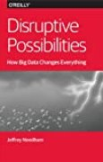 Disruptive Possibilities: How Big Data Changes Everything (English Edition)