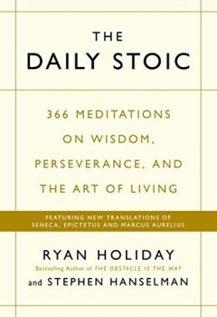 Livres Couvertures de The Daily Stoic: 366 Meditations on Wisdom, Perseverance, and the Art of Living:  Featuring new translations of Seneca, Epictetus, and Marcus Aurelius