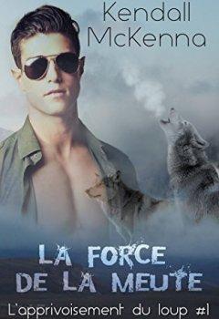 Livres Couvertures de La force de la meute ( L'apprivoisement du loup #1)