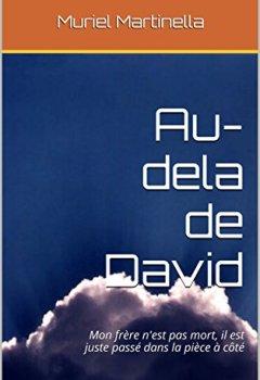 Livres Couvertures de Au-dela de David: Mon frère n'est pas mort, il est juste passé dans la pièce à côté