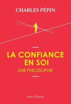 Livres Couvertures de La Confiance en soi, une philosophie