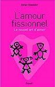L'amour fissionnel : Le nouvel art d'aimer