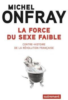 Livres Couvertures de La force du sexe faible : Contre-histoire de la Révolution française