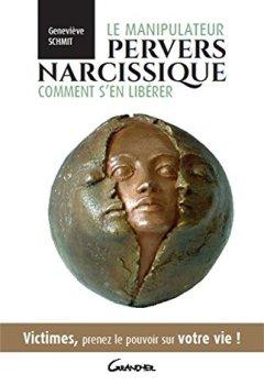 Livres Couvertures de Le manipulateur pervers narcissique - Comment s'en libérer - Victimes, prenez le pouvoir sur votre vie !
