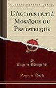 L'Authenticité Mosaïque Du Pentateuque (Classic Reprint)