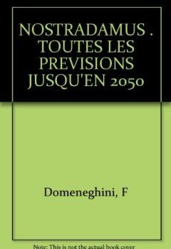 Livres Couvertures de NOSTRADAMUS . TOUTES LES PREVISIONS JUSQU'EN 2050