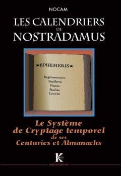 Livres Couvertures de Calendriers de Nostradamus (Les) : Système de Cryptage Temporel de ses Centuries & Almanachs