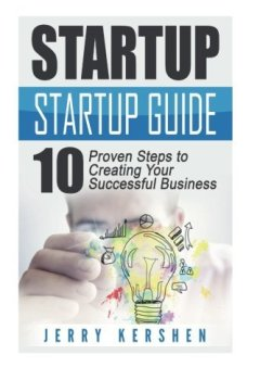 Livres Couvertures de Startup: Startup Guide: 10 Proven Steps to Creating Your Successful Business Startup (Entrepreneurs Guide, Successful Startup, Business Plan) by Jerry Kershen (2016-05-22)