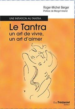 Livres Couvertures de Le tantra, un art de vivre, un art d'aimer : Une initiation au tantra