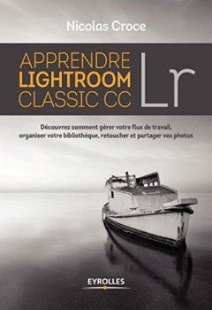 Livres Couvertures de Apprendre Lightroom Classic CC: Découvrez comment gérer votre flux de travail, organiser votre bibliothèque, retoucher et partager vos photos