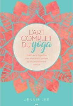 Livres Couvertures de L'art complet du yoga - Pratiquer le Yogasûtra pour atteindre le bonheur et l'accomplissement spirituel