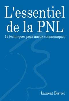 Livres Couvertures de L'essentiel de la PNL: 15 techniques pour mieux communiquer