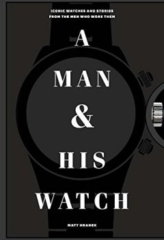 Livres Couvertures de A Man & His Watch: Iconic Watches & Stories from the Men Who Wore Them