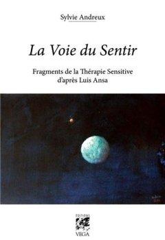 Livres Couvertures de La voie du sentir : Fragments de la thérapie sensitive d'après Luis Ansa