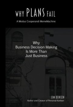 Livres Couvertures de Why Plans Fail: Why Business Decision Making is More than Just Business (MemeMachine) (Volume 1) by Jim Benson (2014-04-15)