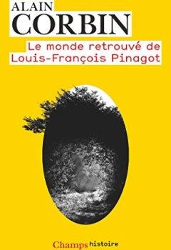 Livres Couvertures de Le monde retrouvé de Louis-François Pinagot : Sur les traces d'un inconnu (1798-1876)