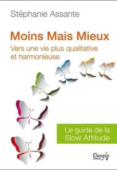 Livres Couvertures de Moins mais mieux : Vers une vie plus qualitative - Le guide de la slow attitude