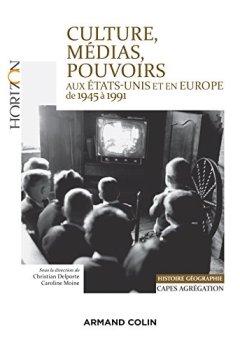 Livres Couvertures de Culture, médias, pouvoirs aux États-Unis et en Europe, 1945-1991 - Capes-Agrégation Histoire-Géograp: Capes-Agrégation Histoire-Géographie